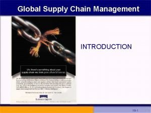 Global Supply Chain Management INTRODUCTION 15 1 Global