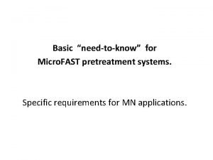 Basic needtoknow for Micro FAST pretreatment systems Specific
