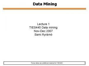 Data Mining Lecture 1 TIES 445 Data mining