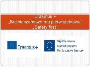 Erasmus Bezpieczestwo ma pierwszestwo Safety first Czym jest