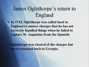 James Oglethorpes return to England In 1743 Oglethorpe