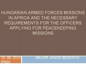 HUNGARIAN ARMED FORCES MISSIONS IN AFRICA AND THE