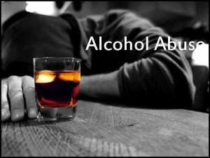 Alcohol Abuse What is Alcohol Abuse Alcohol abuse