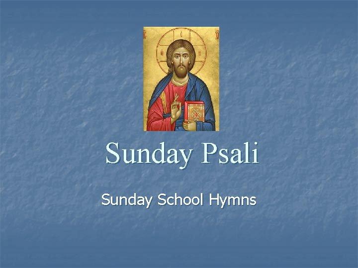 Sunday Psali Sunday School Hymns Sunday Psali 1