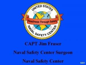 CAPT Jim Fraser Naval Safety Center Surgeon Naval