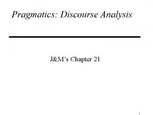 Pragmatics Discourse Analysis JMs Chapter 21 1 Discourse