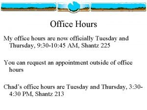 Office Hours My office hours are now officially