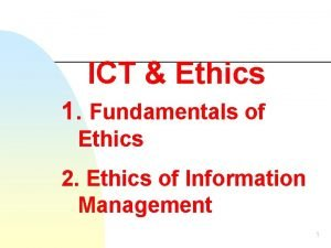 ICT Ethics 1 Fundamentals of Ethics 2 Ethics