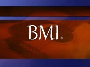 BMI Overview Copyright Basics Public Performance BMI Local