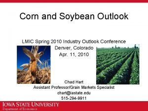 Corn and Soybean Outlook LMIC Spring 2010 Industry
