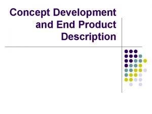 Concept Development and End Product Description Concept Generation