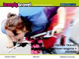 TRENDY TRAVEL svarbiausi renginiai ir rezultatai TRENDY TRAVEL