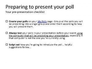 Preparing to present your poll Your prepresentation checklist