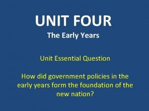 UNIT FOUR The Early Years Unit Essential Question