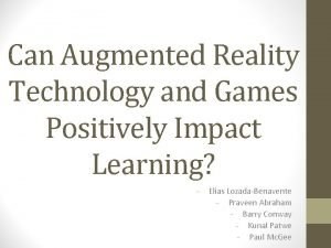 Can Augmented Reality Technology and Games Positively Impact