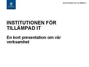 INSTITUTIONEN FR TILLMPAD IT En kort presentation om