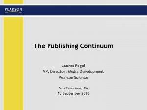 The Publishing Continuum Lauren Fogel VP Director Media