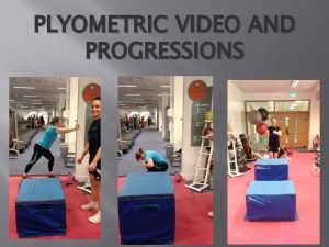 PLYOMETRIC VIDEO AND PROGRESSIONS Plyometric Video 1 Good