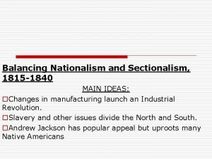 Balancing Nationalism and Sectionalism 1815 1840 MAIN IDEAS