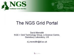 The NGS Grid Portal David Meredith NGS Grid