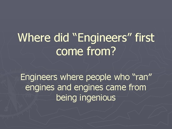 Where did Engineers first come from Engineers where