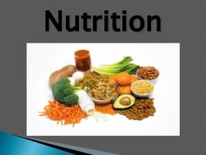 Nutrition Nutrition Words to Know NUTRITION is the
