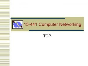 15 441 Computer Networking TCP Overview TCP timeouts