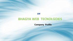 BHAGYA Bhagya WEB Web TECNOLGOIES Tecnolgoies Company Profile
