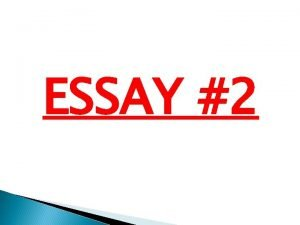 ESSAY 2 ESSAY 2 IS ALSO CALLED THE