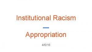 Institutional Racism Appropriation 4616 What is Racism The