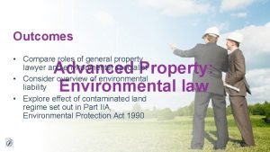 Outcomes Compare roles of general property lawyer and