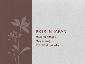 PRTR IN JAPAN Masami Kittaka May 1 2013