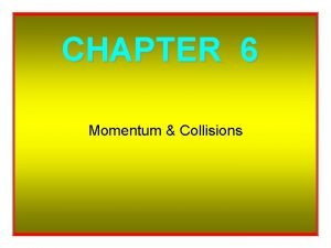 CHAPTER 6 Momentum Collisions So Whats Momentum Momentum
