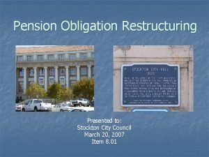 Pension Obligation Restructuring Presented to Stockton City Council