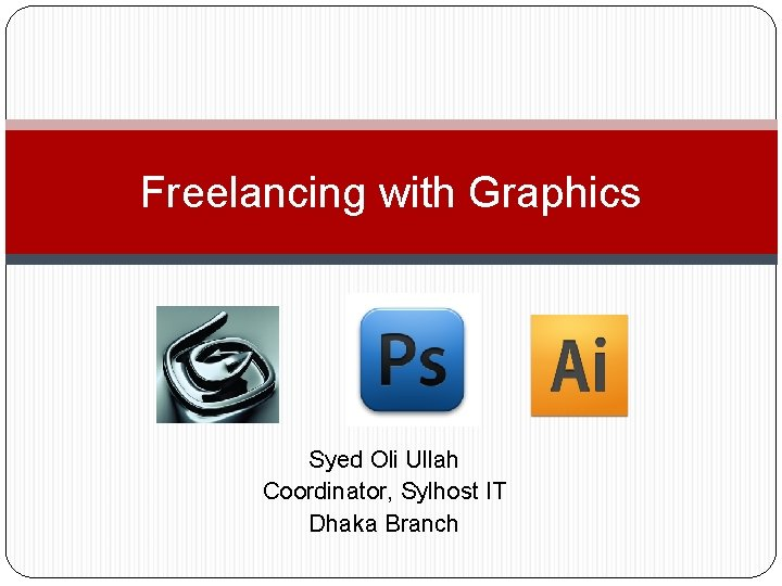 Freelancing with Graphics Syed Oli Ullah Coordinator Sylhost