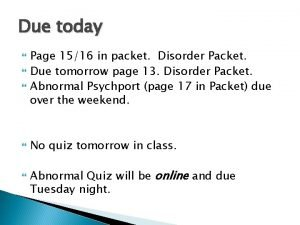 Due today Page 1516 in packet Disorder Packet