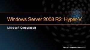 Windows Server 2008 R 2 HyperV Microsoft Corporation
