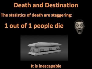 Death and Destination The statistics of death are