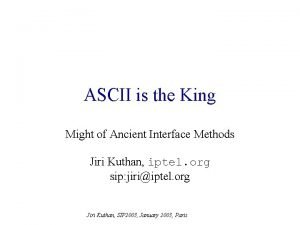 ASCII is the King Might of Ancient Interface
