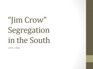 Jim Crow Segregation in the South 1875 1954