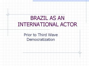 BRAZIL AS AN INTERNATIONAL ACTOR Prior to Third