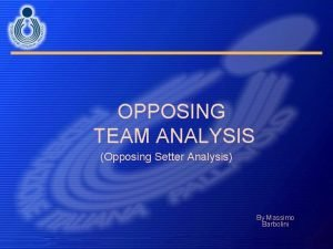 OPPOSING TEAM ANALYSIS Opposing Setter Analysis By Massimo