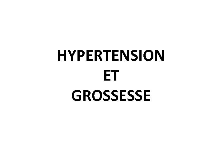 HYPERTENSION ET GROSSESSE DFINITIONS HTA grossesse association frquente