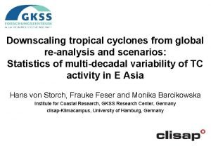 Downscaling tropical cyclones from global reanalysis and scenarios