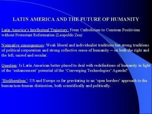 LATIN AMERICA AND THE FUTURE OF HUMANITY Latin