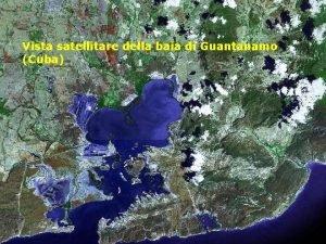 Vista satellitare della baia di Guantanamo Cuba Il