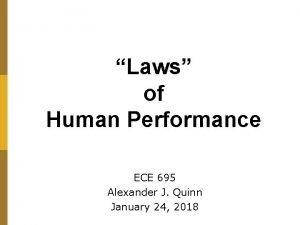 Laws of Human Performance ECE 695 Alexander J