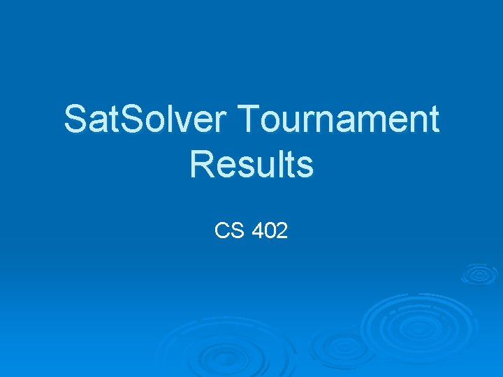 Sat Solver Tournament Results CS 402 The Tournament