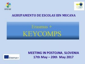 AGRUPAMENTO DE ESCOLAS IBN MUCANA Erasmus KEYCOMPS MEETING