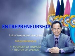 ENTREPRENEURSHIP Eddy Soeryanto Soegoto THE ENTREPRENEUR FOUNDER OF